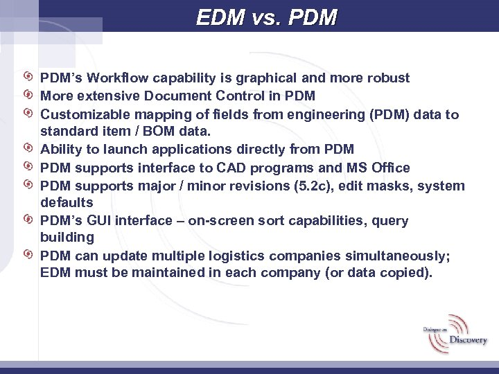 EDM vs. PDM's Workflow capability is graphical and more robust More extensive Document Control