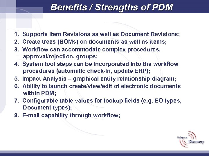 Benefits / Strengths of PDM 1. Supports Item Revisions as well as Document Revisions;