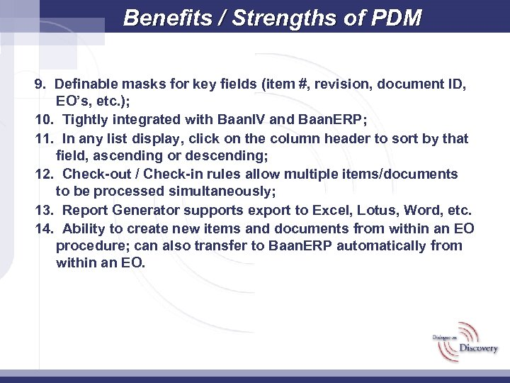Benefits / Strengths of PDM 9. Definable masks for key fields (item #, revision,