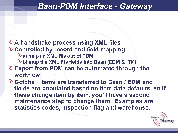 Baan-PDM Interface - Gateway A handshake process using XML files Controlled by record and