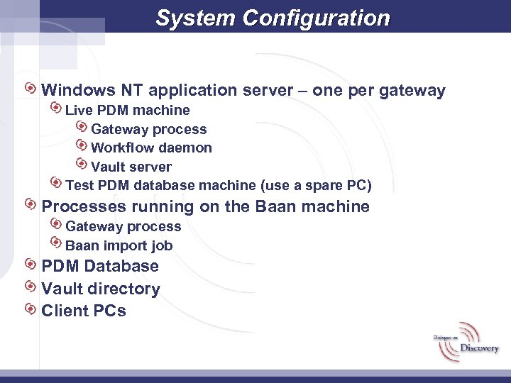 System Configuration Windows NT application server – one per gateway Live PDM machine Gateway