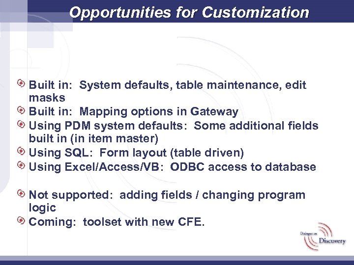 Opportunities for Customization Built in: System defaults, table maintenance, edit masks Built in: Mapping