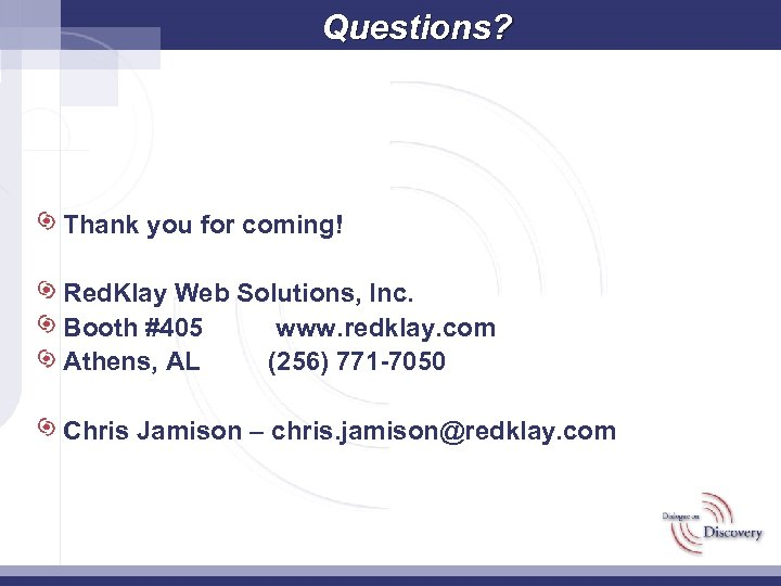 Questions? Thank you for coming! Red. Klay Web Solutions, Inc. Booth #405 www. redklay.