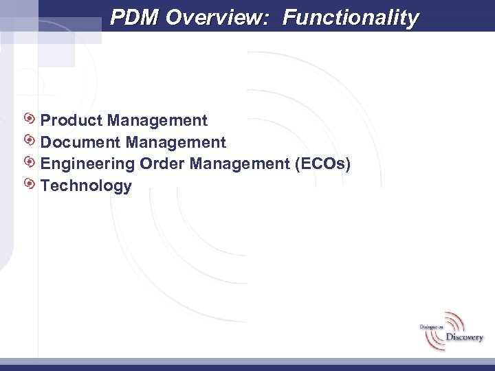 PDM Overview: Functionality Product Management Document Management Engineering Order Management (ECOs) Technology