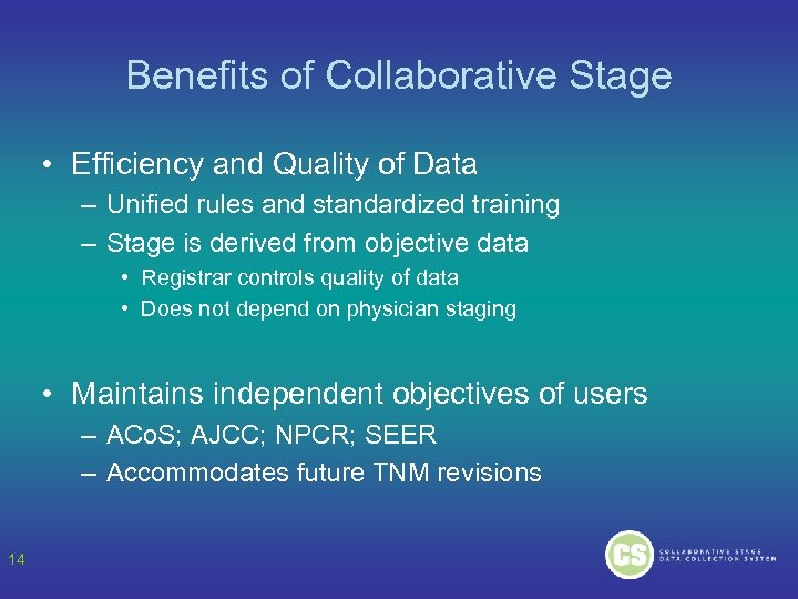 Benefits of Collaborative Stage • Efficiency and Quality of Data – Unified rules and