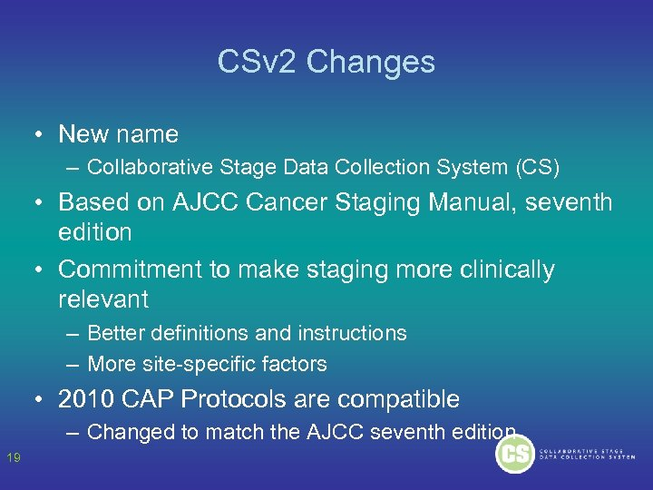 CSv 2 Changes • New name – Collaborative Stage Data Collection System (CS) •