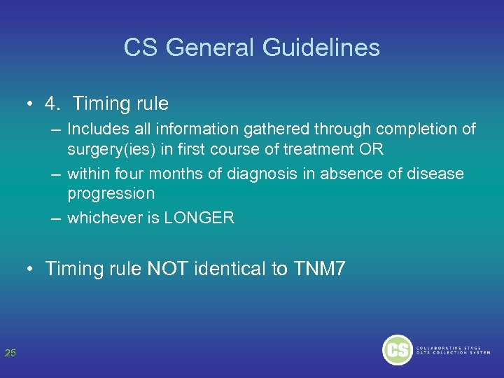 CS General Guidelines • 4. Timing rule – Includes all information gathered through completion