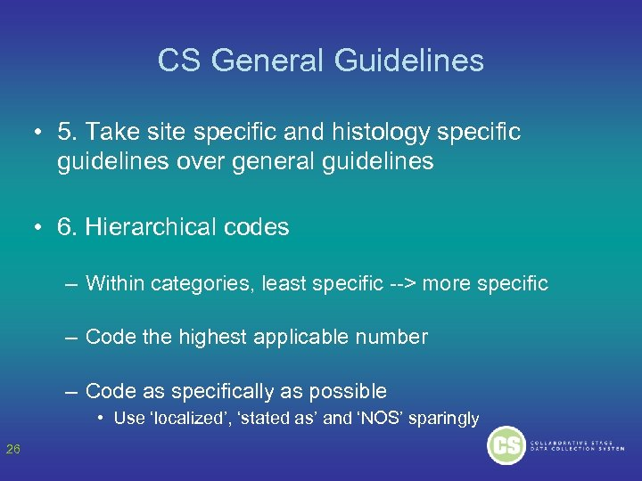 CS General Guidelines • 5. Take site specific and histology specific guidelines over general