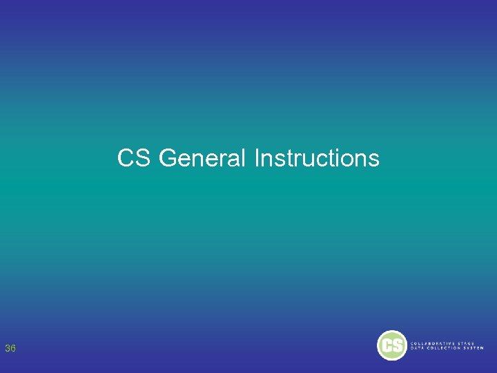 CS General Instructions 36