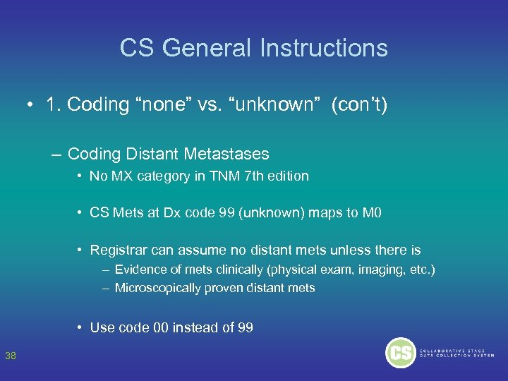 "CS General Instructions • 1. Coding ""none"" vs. ""unknown"" (con't) – Coding Distant Metastases"
