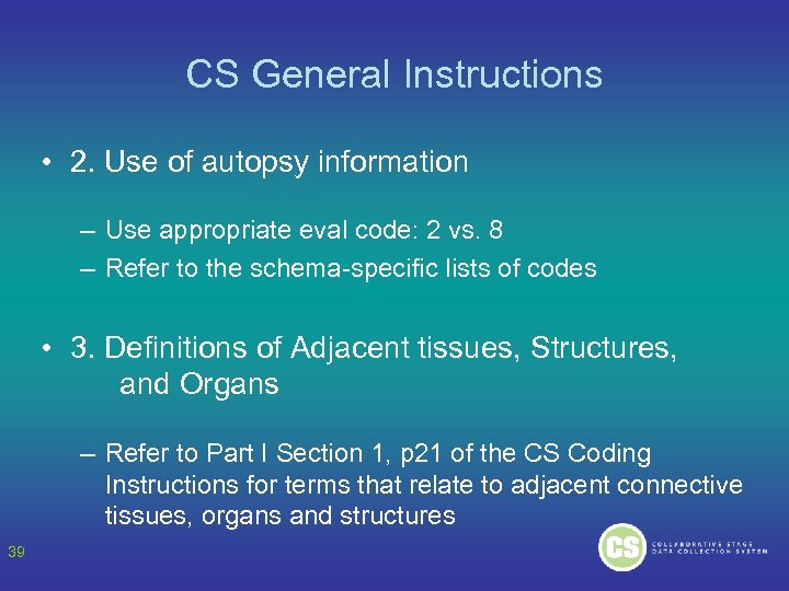 CS General Instructions • 2. Use of autopsy information – Use appropriate eval code: