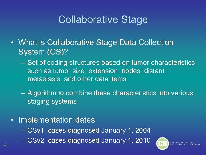 Collaborative Stage • What is Collaborative Stage Data Collection System (CS)? – Set of