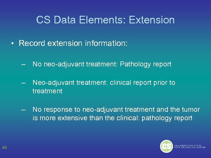 CS Data Elements: Extension • Record extension information: – – Neo-adjuvant treatment: clinical report