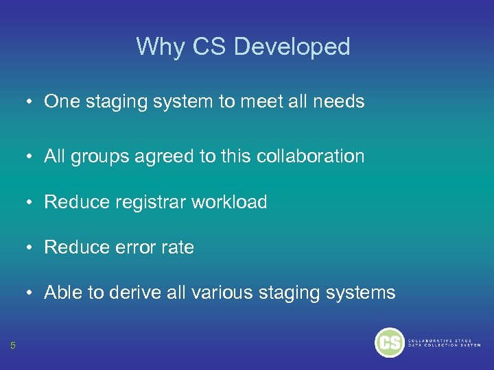 Why CS Developed • One staging system to meet all needs • All groups