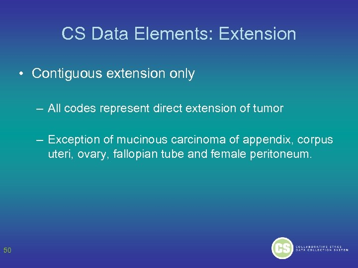 CS Data Elements: Extension • Contiguous extension only – All codes represent direct extension