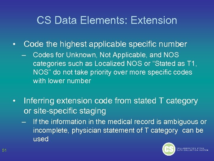 CS Data Elements: Extension • Code the highest applicable specific number – Codes for
