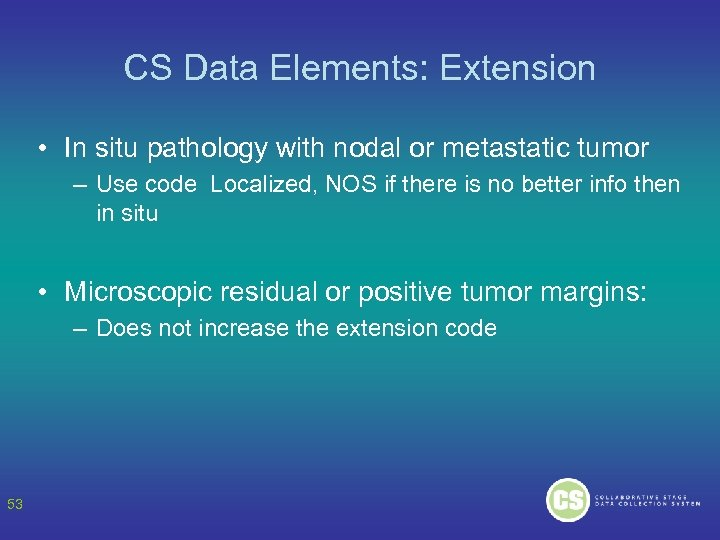 CS Data Elements: Extension • In situ pathology with nodal or metastatic tumor –