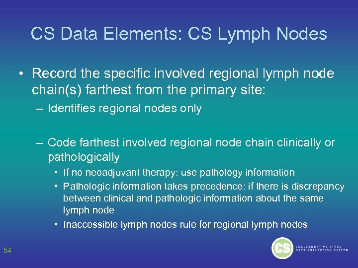 CS Data Elements: CS Lymph Nodes • Record the specific involved regional lymph node
