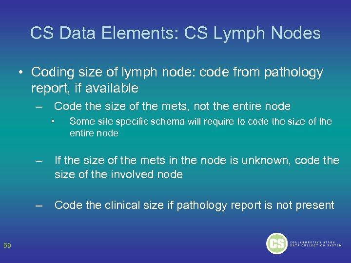 CS Data Elements: CS Lymph Nodes • Coding size of lymph node: code from