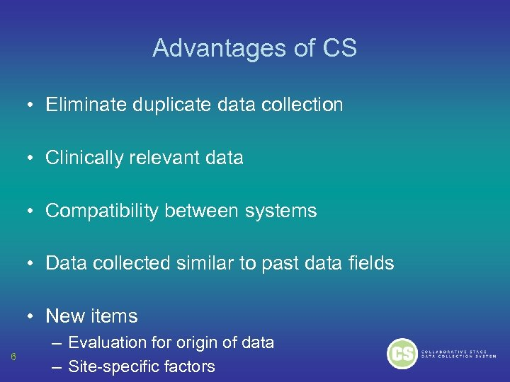 Advantages of CS • Eliminate duplicate data collection • Clinically relevant data • Compatibility
