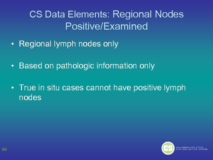CS Data Elements: Regional Nodes Positive/Examined • Regional lymph nodes only • Based on