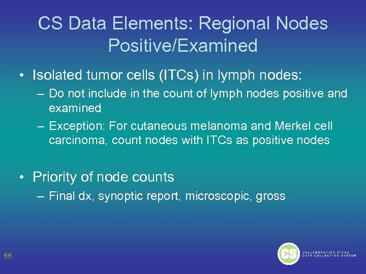 CS Data Elements: Regional Nodes Positive/Examined • Isolated tumor cells (ITCs) in lymph nodes: