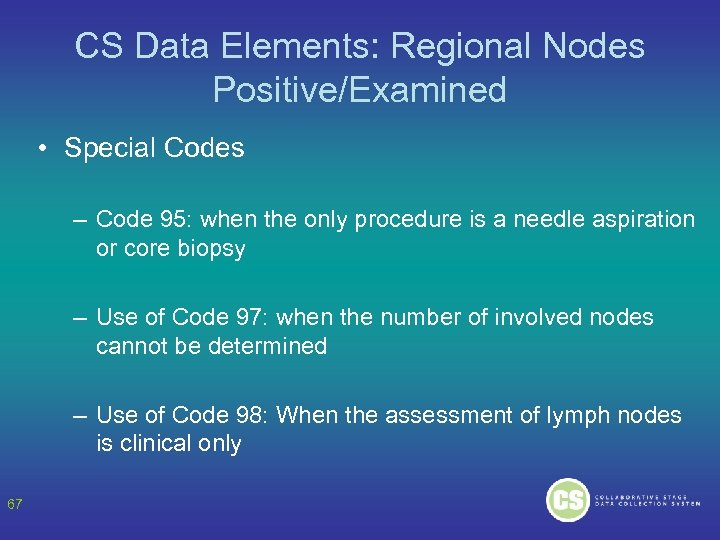 CS Data Elements: Regional Nodes Positive/Examined • Special Codes – Code 95: when the