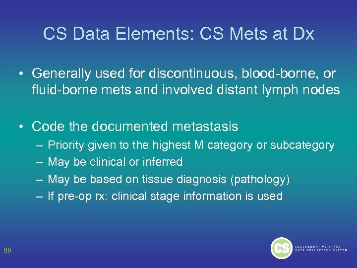 CS Data Elements: CS Mets at Dx • Generally used for discontinuous, blood-borne, or