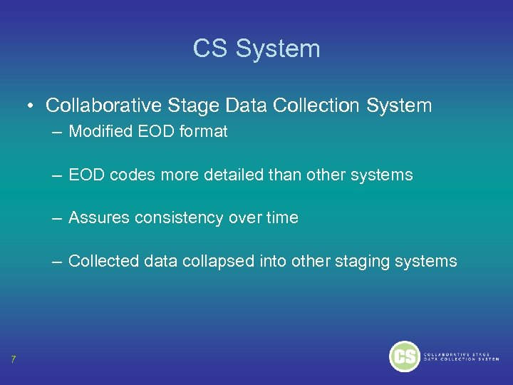 CS System • Collaborative Stage Data Collection System – Modified EOD format – EOD