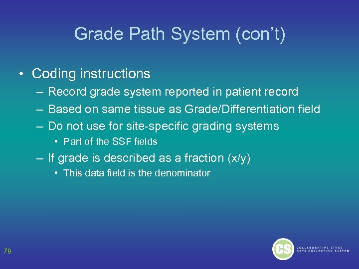 Grade Path System (con't) • Coding instructions – Record grade system reported in patient