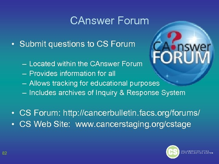 CAnswer Forum • Submit questions to CS Forum – – Located within the CAnswer