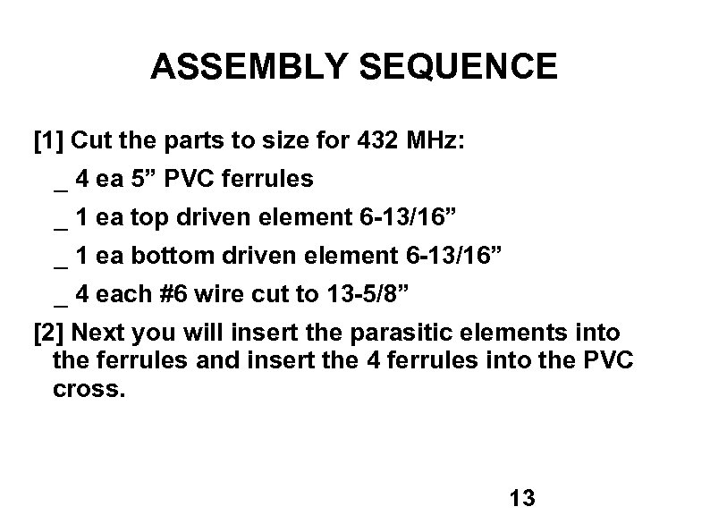 ASSEMBLY SEQUENCE [1] Cut the parts to size for 432 MHz: _ 4 ea