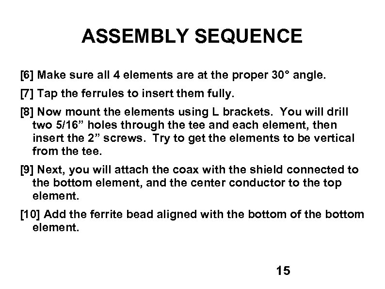 ASSEMBLY SEQUENCE [6] Make sure all 4 elements are at the proper 30° angle.