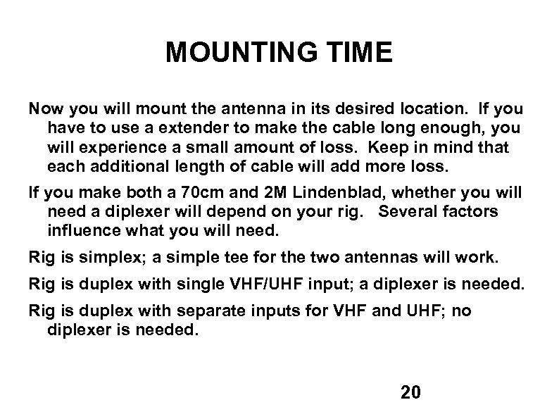 MOUNTING TIME Now you will mount the antenna in its desired location. If you