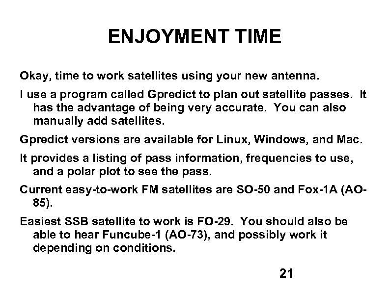 ENJOYMENT TIME Okay, time to work satellites using your new antenna. I use a