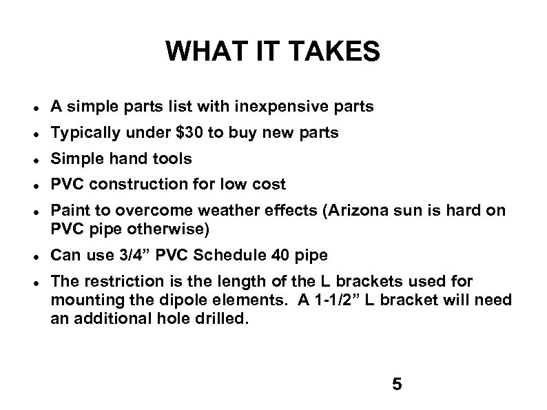 WHAT IT TAKES A simple parts list with inexpensive parts Typically under $30 to