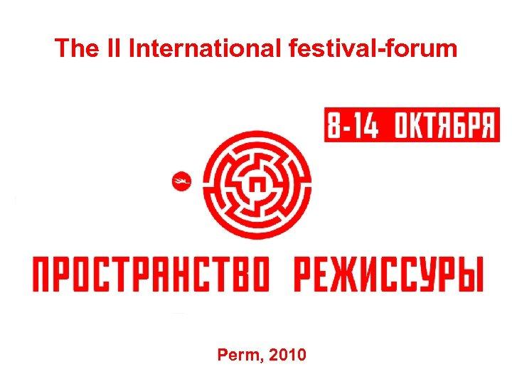 The II International festival-forum Perm, 2010