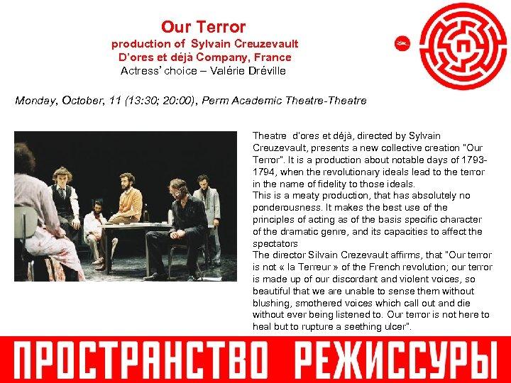 Our Terror production of Sylvain Creuzevault D'ores et déjà Company, France Actress' choice –