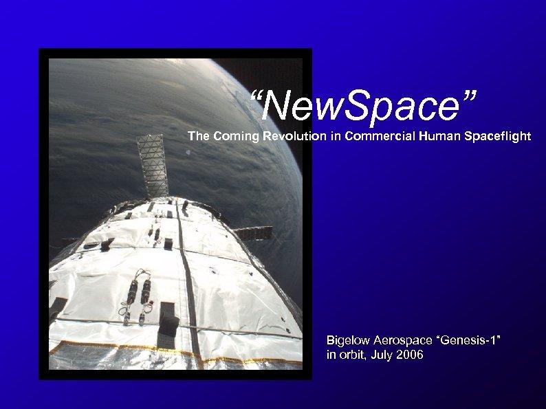 """New. Space"" The Coming Revolution in Commercial Human Spaceflight Bigelow Aerospace ""Genesis-1"" in orbit,"