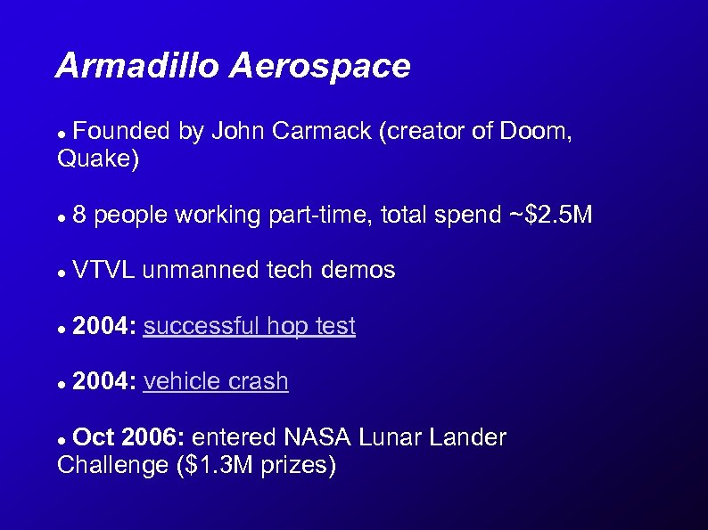 Armadillo Aerospace Founded by John Carmack (creator of Doom, Quake) 8 people working part-time,