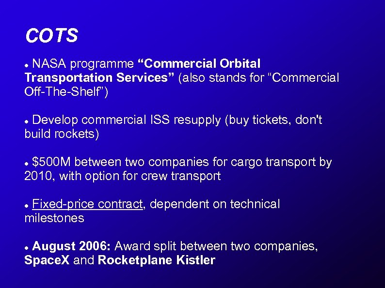 """COTS NASA programme """"Commercial Orbital Transportation Services"""" (also stands for """"Commercial Off-The-Shelf"""") Develop commercial"""