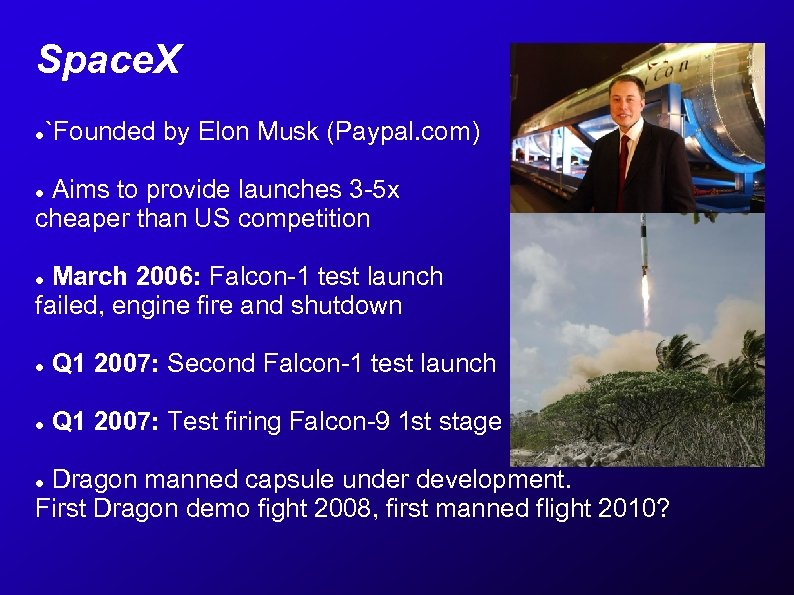 Space. X `Founded by Elon Musk (Paypal. com) Aims to provide launches 3 -5