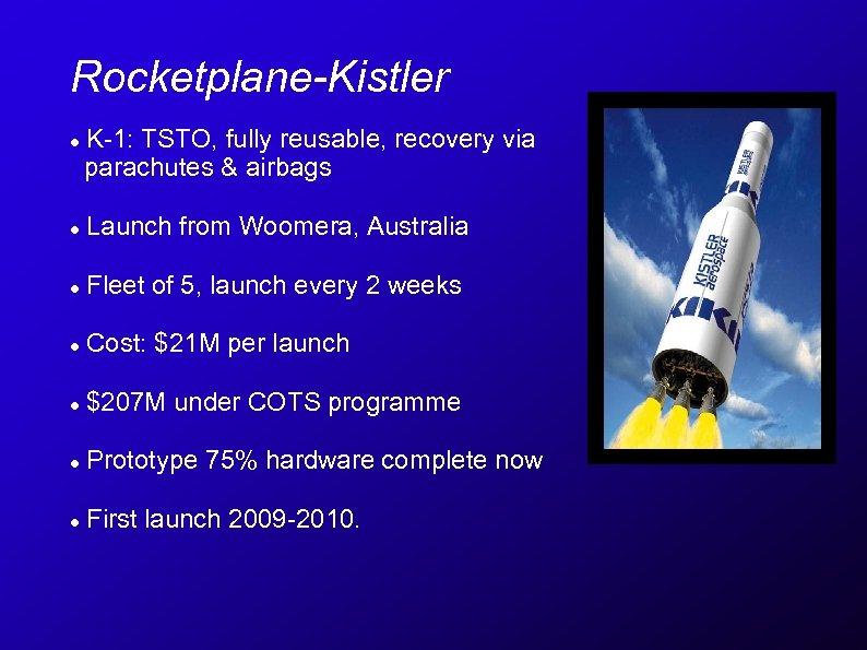 Rocketplane-Kistler K-1: TSTO, fully reusable, recovery via parachutes & airbags Launch from Woomera, Australia