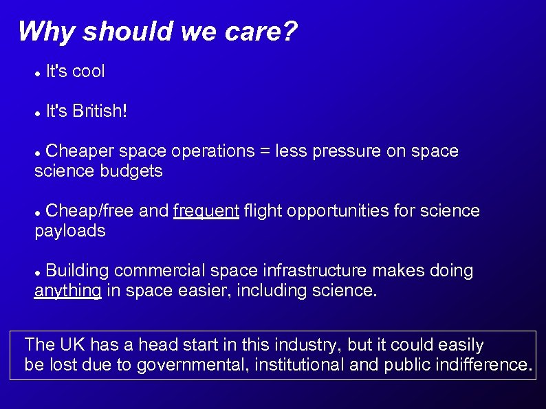 Why should we care? It's cool It's British! Cheaper space operations = less pressure