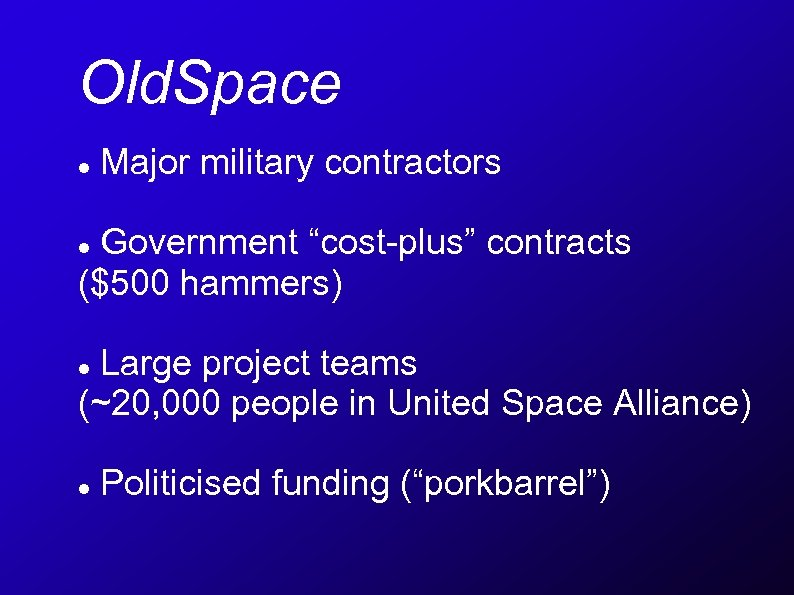 """Old. Space Major military contractors Government """"cost-plus"""" contracts ($500 hammers) Large project teams (~20,"""