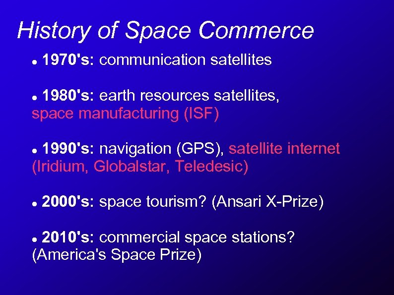 History of Space Commerce 1970's: communication satellites 1980's: earth resources satellites, space manufacturing (ISF)
