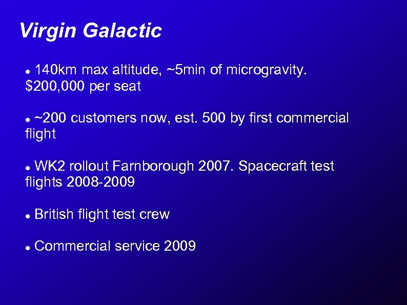Virgin Galactic 140 km max altitude, ~5 min of microgravity. $200, 000 per seat