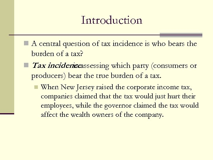 Introduction n A central question of tax incidence is who bears the burden of