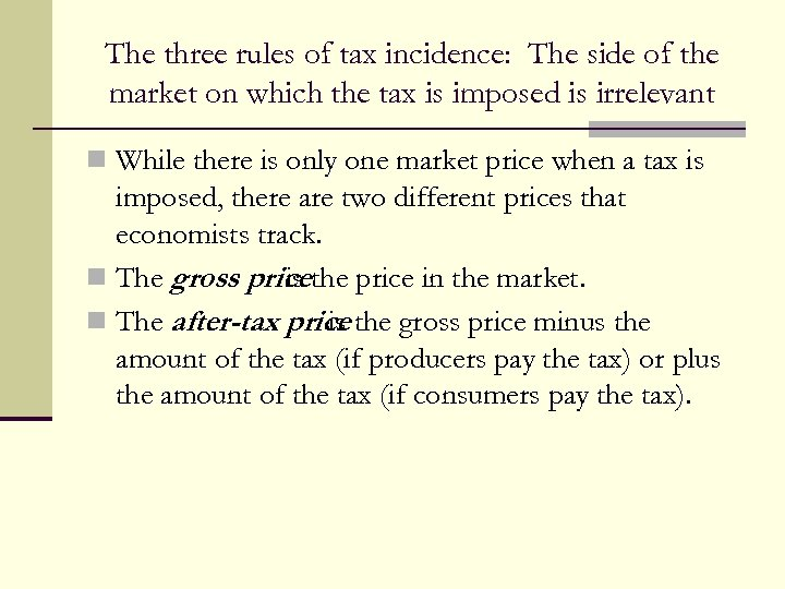 The three rules of tax incidence: The side of the market on which the