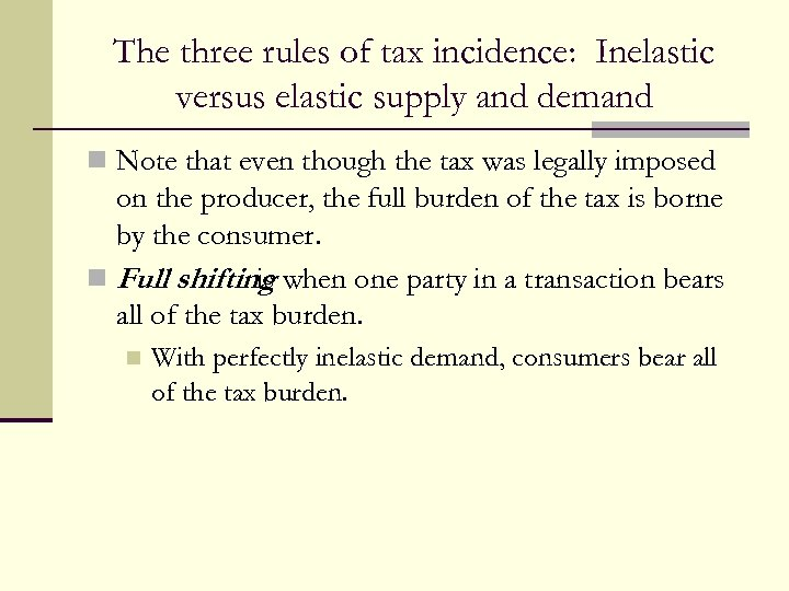 The three rules of tax incidence: Inelastic versus elastic supply and demand n Note